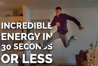 How To Get Incredible Energy In 30 Seconds Or Less!